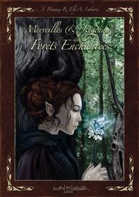 Richard Ely et Séverine Pineaux - Merveilles et légendes des forêts enchantées.