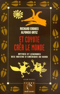 Richard Erdoes et Alfonso Ortiz - Et Coyote créa le monde - Mythes et légendes des Indiens d'Amérique du Nord.