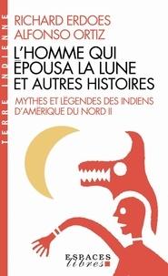 Richard Erdoes et Alfonso Ortiz - L'homme qui épousa la lune et autres histoires - Tome 2, Mythes et légendes des Indiens d'Amérique du Nord.