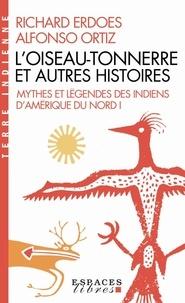 Richard Erdoes et Alfonso Ortiz - L'Oiseau-Tonnerre et autres histoires - Mythes et légendes des indiens d'Amérique du Nord - Tome 1.