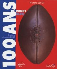 Richard Escot - 100 ans de rugby bleu.