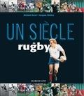 Richard Escot et Jacques Rivière - Un siècle de rugby.