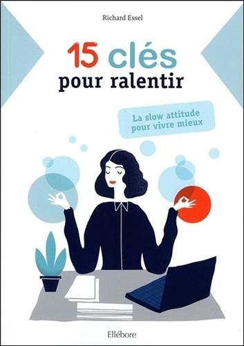 Richard Essel - 15 clés pour ralentir - La slow attitude pour vivre mieux.