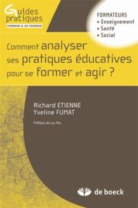 Richard Etienne et Yveline Fumat - Comment analyser les pratiques éducatives pour se former et agir ?.