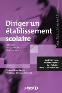 Richard Etienne et Laetitia Progin - Diriger un établissement scolaire - Tensions, ressources et développement.