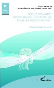 Richard Etienne et Jean Vinet - Quelle formation professionnelle supérieure pour les arts du cirque ?.