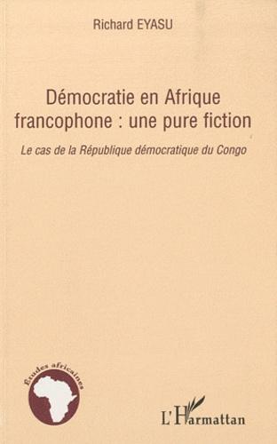 Richard Eyasu - Démocratie en Afrique francophone : une pure fiction - Le cas de la République démocratique du Congo.