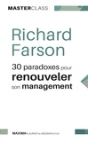 Richard Farson et Michael Crichton - 30 paradoxes pour renouveler son management - Un guide innovant (Master Class).