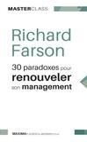 Richard Farson - 30 paradoxes pour renouveler son management.