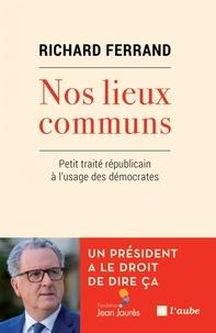 Richard Ferrand - Nos lieux communs - Petit traité républicain à l'usage des démocrates.
