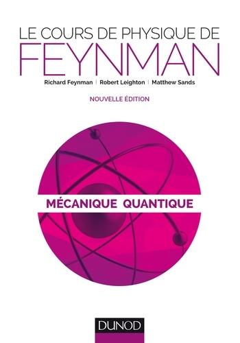Richard Feynman et Robert Leighton - Le cours de physique de Feynman - Mécanique quantique.