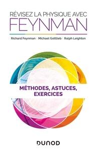 Richard Feynman et Michaël Gottlieb - Révisez la physique avec Feynman - Méthodes, astuces et exercices.