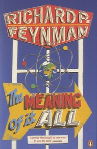 Richard Feynman - The Meaning of it all.
