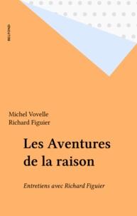 Richard Figuier et Michel Vovelle - Les Aventures de la raison - Entretiens avec Richard Figuier.