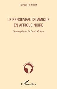 Richard Filakota - Le renouveau islamique en Afrique noire - L'exemple de la Centrafrique.