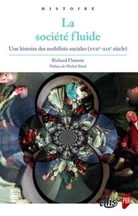 Richard Flamein - La société fluide - Une histoire des mobilités sociales (XVIIe-XIXe siècle).