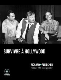 Richard Fleischer - Survivre à Hollywood.