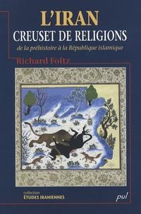 Richard Foltz - L'Iran, creuset de religions : de la préhistoire à la République islamique.