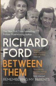 Richard Ford - Between Them.