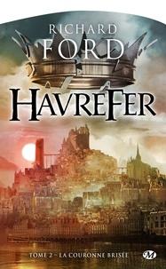 Richard Ford - Havrefer Tome 2 : La couronne brisée.