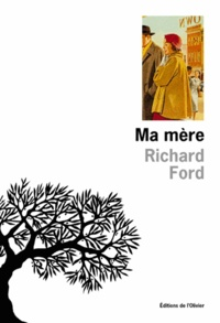 Richard Ford - Ma mère.