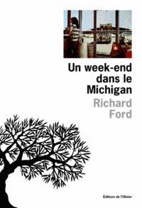 Richard Ford - Un week-end dans le Michigan.