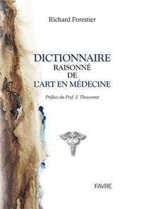 Richard Forestier - Dictionnaire raisonné de l'art en médecine.