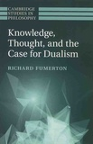 Richard Fumerton - Knowledge, Thought, and the Case for Dualism.