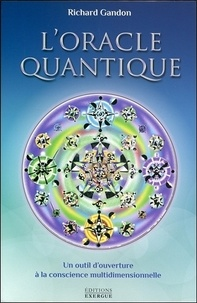 L'oracle quantique- Un outil d'ouverture à la conscience multidimensionnelle. Avec 82 cartes et une pochette en satin - Richard Gandon |