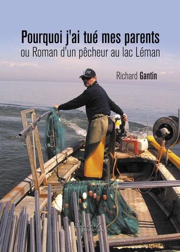 Richard Gantin - Pourquoi j'ai tué mes parents ou roman d'un pêcheur au lac Léman.