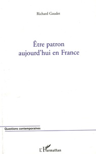 Richard Gaudet - Etre patron aujourd'hui en France.