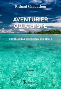 Richard Gauduchon - Aventurier ou artiste - Pourquoi pas un cocktail des deux ?.