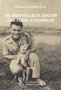 Richard Gauduchon - Un merveilleux amour sur fond d'horreur.