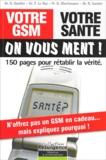 Richard Gautier et Pierre Le Ruz - Votre GSM, votre santé : on vous ment ! - 150 pages pour rétablir la vérité.