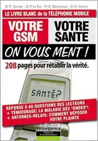 Richard Gautier et Pierre Le Ruz - Votre GSM, votre santé : On vous ment ! - 208 Pages pour rétablir la vérité.