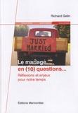 Richard Gelin - Le mariage en (10) questions... - Réflexions et enjeux pour notre temps.