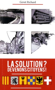 Richard Gevet - La solution ? Devenons citoyen ! - Eloge de la démocratie.