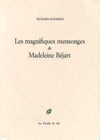 Richard Goodkin - Les magnifiques mensonges de Madeleine Béjart.