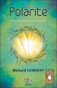 La polarité- Vos mains guérissent - Richard Gordon |