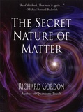 Richard Gordon - The Secret Nature of Matter.