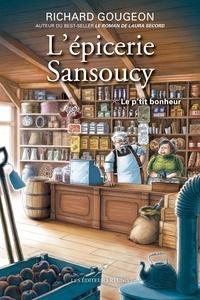 Richard Gougeon - L'épicerie Sansoucy 01 : Le p'tit bonheur.