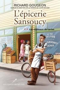 Richard Gougeon - L'épicerie Sansoucy 02 : Les châteaux de cartes.