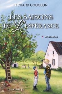 Richard Gougeon - Les saisons de l'espérance  : Les saisons de l'espérance, T.1 - L'innocence.