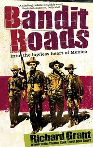 Richard Grant - Bandit Roads - Into the Lawless Heart of Mexico.