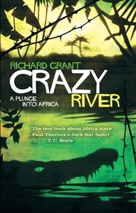 Richard Grant - Crazy River - A Plunge into Africa.