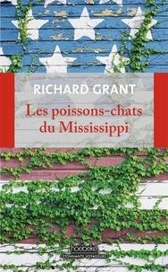 Richard Grant - Les poissons-chats du Mississippi - Se perdre et se retrouver dans le delta.