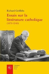 Richard Griffiths - Essais sur la littérature catholique (1870-1940) - Pèlerins de l'absolu.