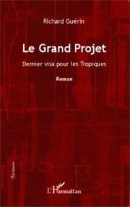 Richard Guérin - Le Grand Projet - Dernier visa pour les Tropiques.