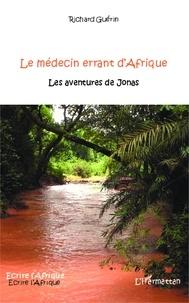 Richard Guérin - Le médecin errant d'Afrique - Les aventures de Jonas.