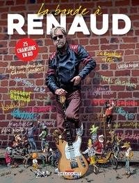 Richard Guérineau et  Terreur graphique - La bande à Renaud - 25 chansons en BD.